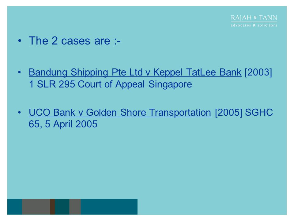 The 2 cases are :- Bandung Shipping Pte Ltd v Keppel TatLee Bank [2003] 1 SLR 295 Court of Appeal Singapore.